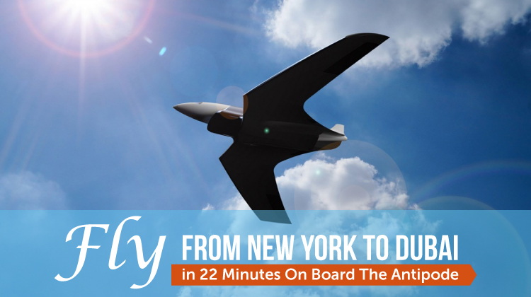 "Meet ""The Antipode"". The plane that can fly from New York to Dubai in 22 minutes."