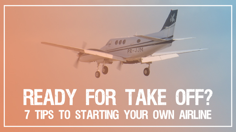 7 tips to starting your own airline
