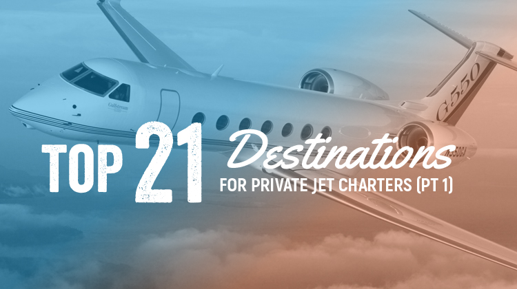 Top 21 Private Jet Destinations (Part 1)