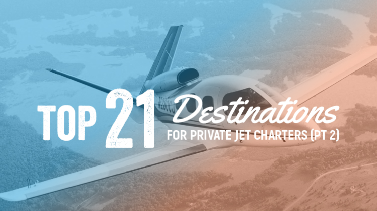 Top 21 Private Jet Destinations (Part 2)