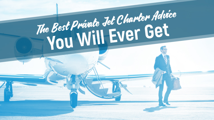 The Best Private Jet Charter Advise You Will Ever Get