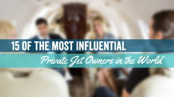 15 of the Most Influential Private Jet Owners in the World