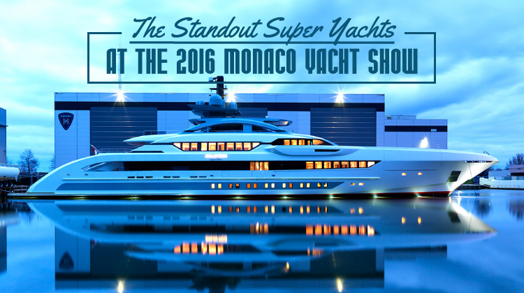 The Standout Super Yachts at the 2016 Monaco Yacht Show