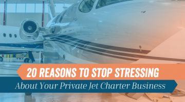 20 Reasons to Stop Stressing About Your Private Jet Charter Business