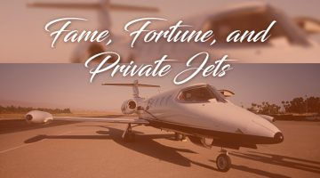 Fame, Fortune, and Private Jets