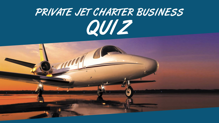 Private Jet Charter Business Quiz