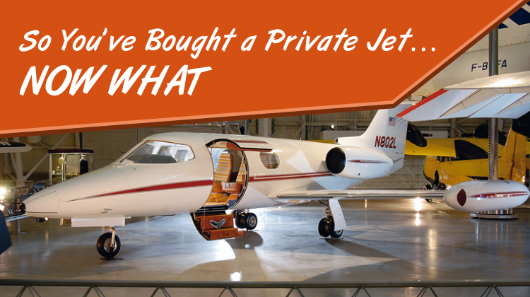 So You've Bought a Private Jet... Now What?