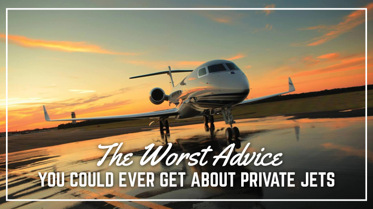 The Worst Advice You Could Ever Get About Private Jets