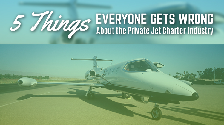 5 Things Everyone Gets Wrong About the Private Jet Charter Industry