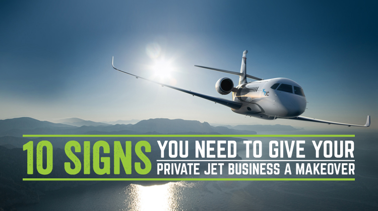 10 Signs Your Private Jet Business Needs a Major Makeover