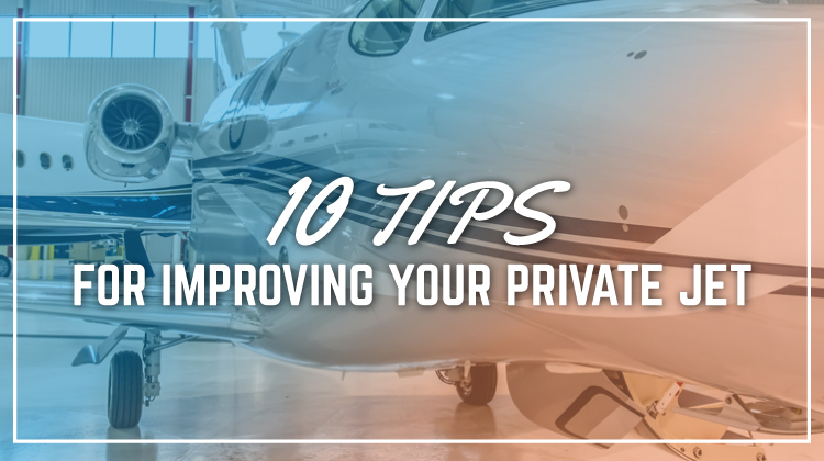 10 Tips for Improving Your Private Jet