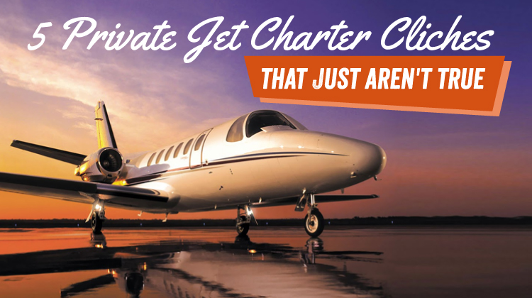 5 Private Jet Charter Clichés That Just Aren't True