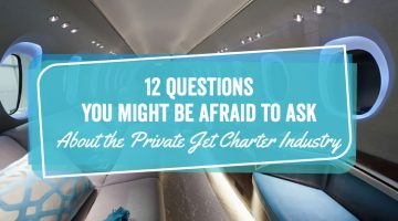 12 Questions You Might Be Afraid to Ask About the Private Jet Charter Industry
