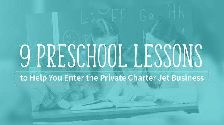 9 Preschool Lessons to Help You Enter the Private Charter Jet Business