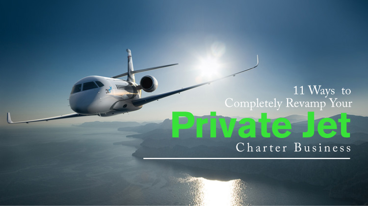 11 Ways to Completely Revamp Your Private Jet Charter Business