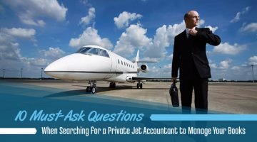 10 Must-Ask Questions When Searching for a Private Jet Accountant to Manage Your Books