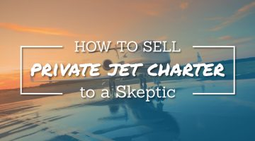 How to Sell Private Jet Charter to a Skeptic