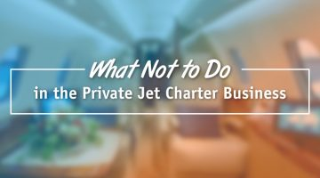 What Not to Do in the Private Jet Charter Business