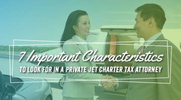 7 Important Characteristics to Look for in a Private Jet Charter Tax Attorney