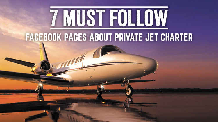 7 Must-Follow Facebook Pages about Private Jet Charter
