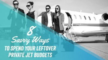 8 Savvy Ways to Spend Your Leftover Private Jet Budgets