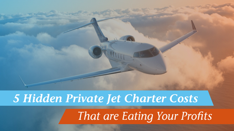 5 Hidden Private Jet Charter Costs That are Eating Your Profits