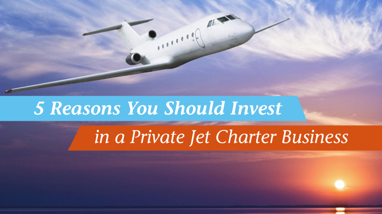 5 Reasons You Should Invest in a Private Jet Charter Business