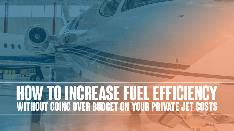 How to Increase Fuel Efficiency without Going over Budget on Your Private Jet Costs
