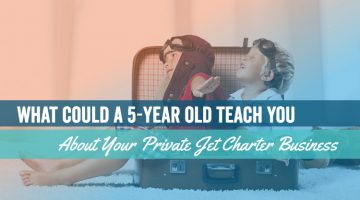 What Could a 5-Year Old Teach You About Your Private Jet Charter Business