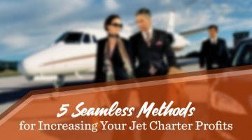 5 Seamless Methods for Increasing Your Jet Charter Profits