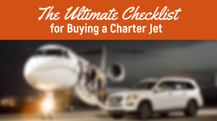 The Ultimate Checklist for Buying a Charter Jet