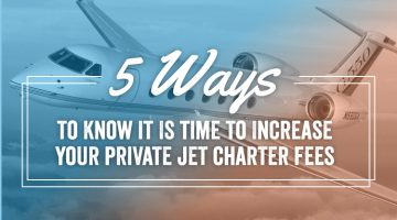 5 Ways to know it Is Time to Increase Your Private Jet Charter Fees