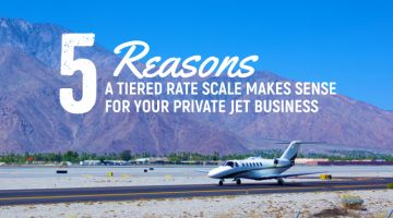 5 Reasons a Tiered Rate Scale Makes Sense for Your Private Jet Business