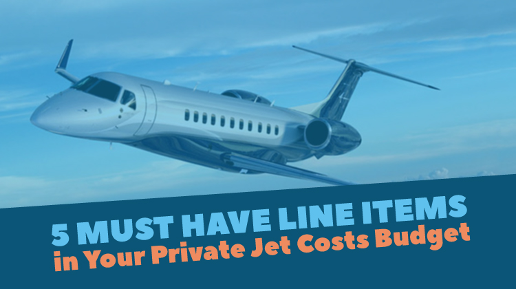 5 Must Have Line Items in Your Private Jet Costs Budget