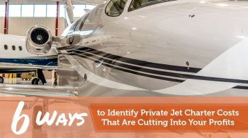 6 Ways to Identify Private Jet Charter Costs That Are Cutting Into Your Profits