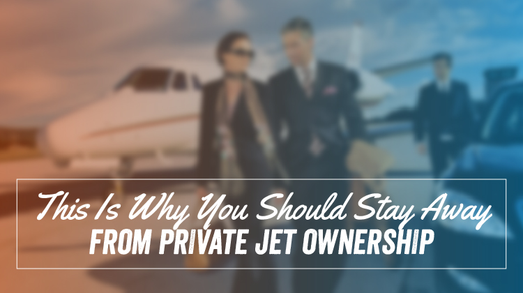This Is Why You Should Stay Away From Private Jet Ownership