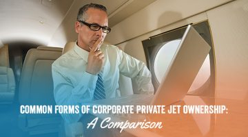 Common Forms of Corporate Private Jet Ownership: A Comparison