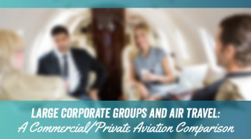 Large Corporate Groups and Air Travel: A Commercial/Private Aviation Comparison