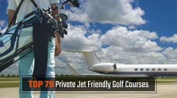 Top 79 Private Jet Friendly Golf Courses