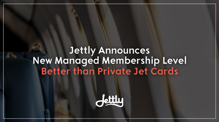 Jettly Announces New Managed Membership Level Better than Private Jet Cards
